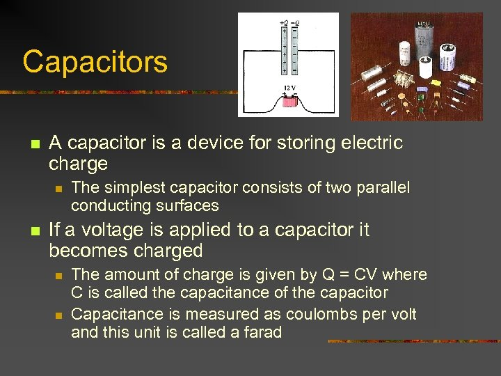 Capacitors n A capacitor is a device for storing electric charge n n The
