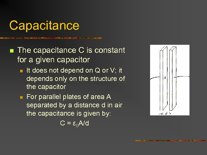 Capacitance n The capacitance C is constant for a given capacitor n n It