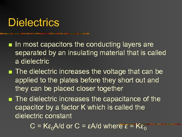 Dielectrics n n n In most capacitors the conducting layers are separated by an