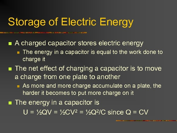 Storage of Electric Energy n A charged capacitor stores electric energy n n The