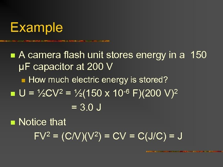 Example n A camera flash unit stores energy in a 150 μF capacitor at