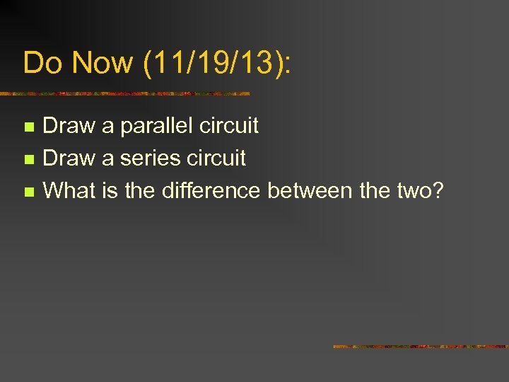 Do Now (11/19/13): n n n Draw a parallel circuit Draw a series circuit