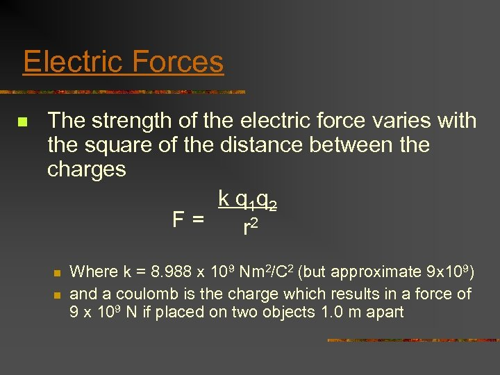 Electric Forces n The strength of the electric force varies with the square of