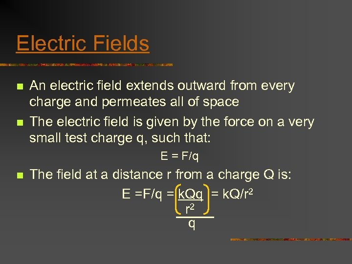 Electric Fields n n An electric field extends outward from every charge and permeates
