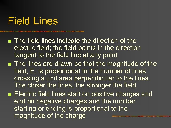 Field Lines n n n The field lines indicate the direction of the electric