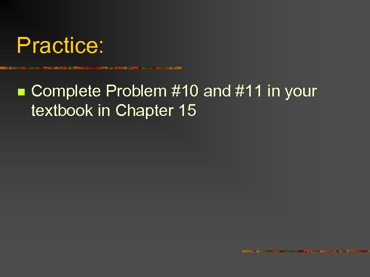 Practice: n Complete Problem #10 and #11 in your textbook in Chapter 15