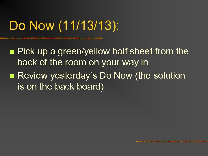 Do Now (11/13/13): n n Pick up a green/yellow half sheet from the back