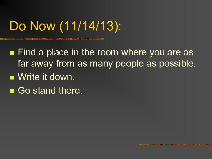 Do Now (11/14/13): n n n Find a place in the room where you