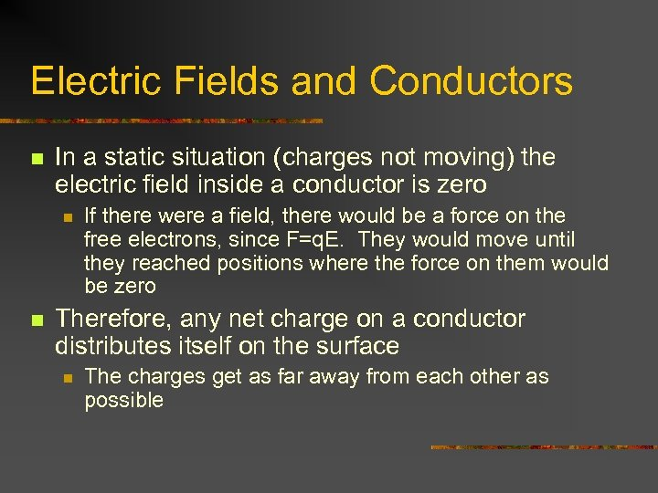 Electric Fields and Conductors n In a static situation (charges not moving) the electric