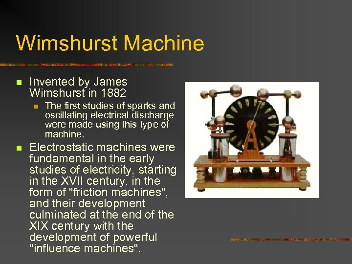 Wimshurst Machine n Invented by James Wimshurst in 1882 n n The first studies