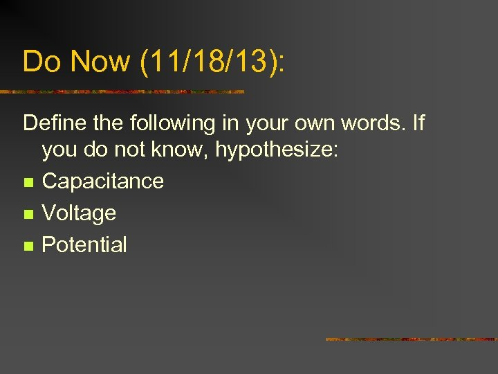 Do Now (11/18/13): Define the following in your own words. If you do not