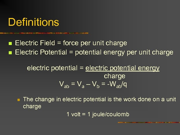 Definitions n n Electric Field = force per unit charge Electric Potential = potential