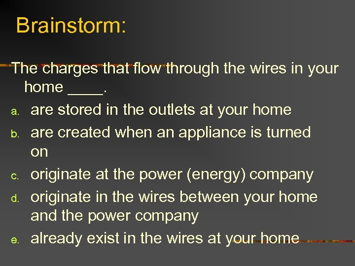 Brainstorm: The charges that flow through the wires in your home ____. a. are