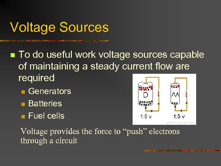 Voltage Sources n To do useful work voltage sources capable of maintaining a steady