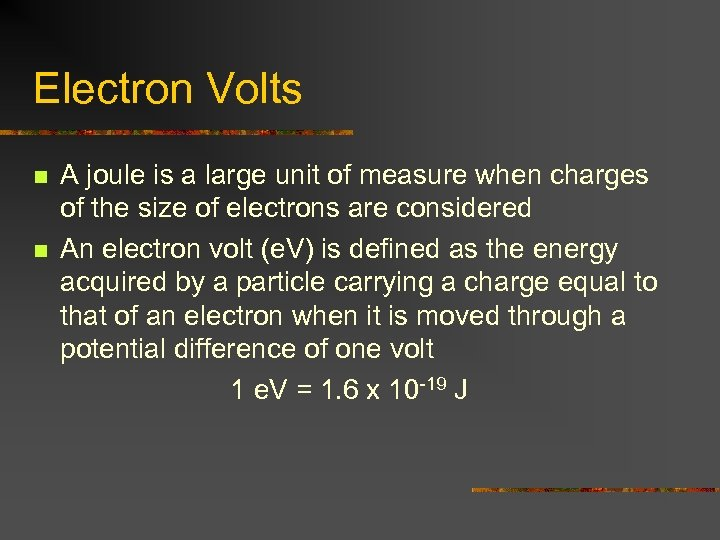 Electron Volts n n A joule is a large unit of measure when charges