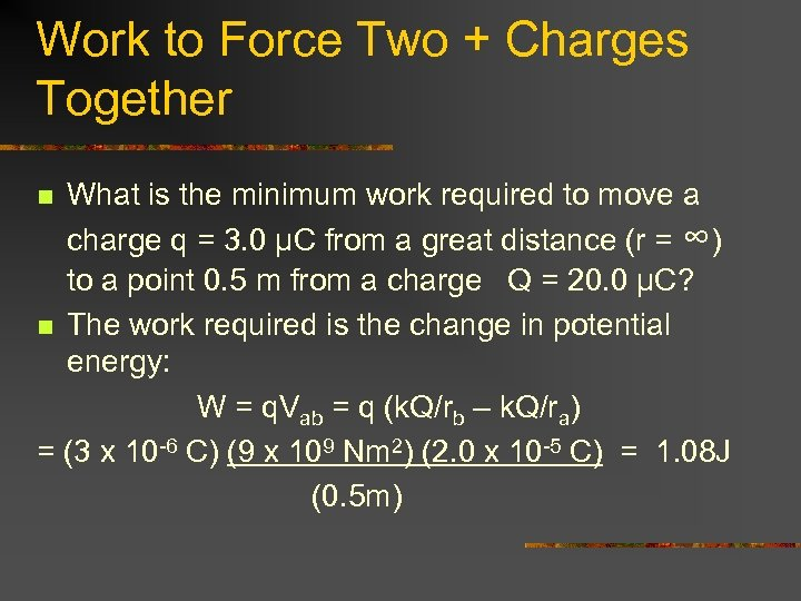Work to Force Two + Charges Together What is the minimum work required to