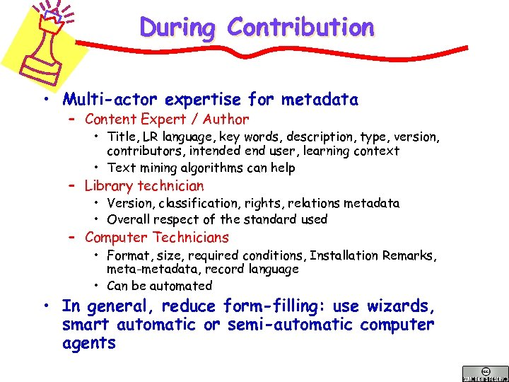 During Contribution • Multi-actor expertise for metadata – Content Expert / Author • Title,