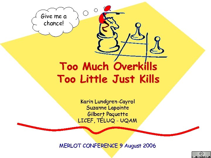 Give me a chance! Too Much Overkills Too Little Just Kills Karin Lundgren-Cayrol Suzanne