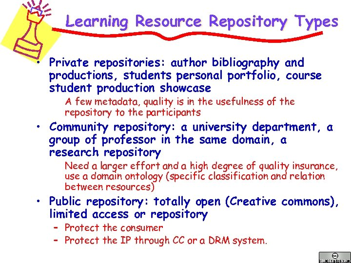 Learning Resource Repository Types • Private repositories: author bibliography and productions, students personal portfolio,