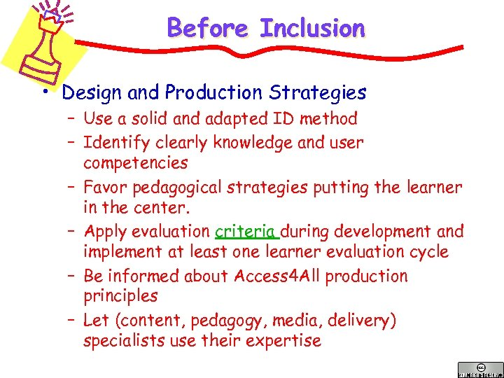 Before Inclusion • Design and Production Strategies – Use a solid and adapted ID