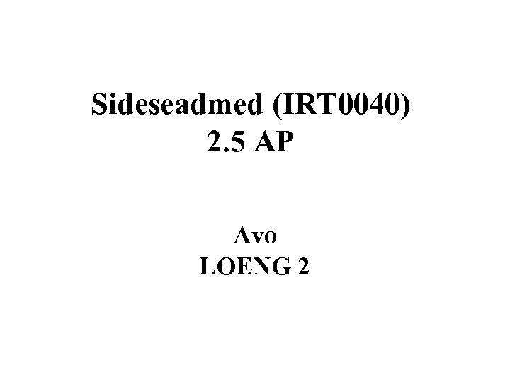 Sideseadmed (IRT 0040) 2. 5 AP Avo LOENG 2