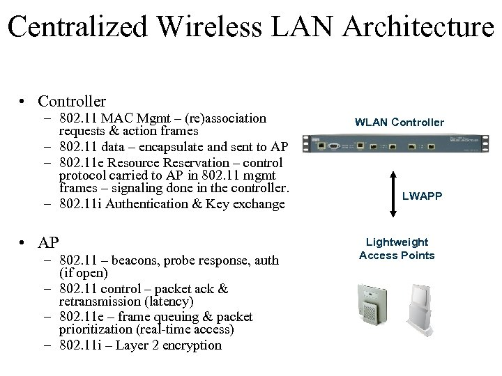 Centralized Wireless LAN Architecture • Controller – 802. 11 MAC Mgmt – (re)association requests