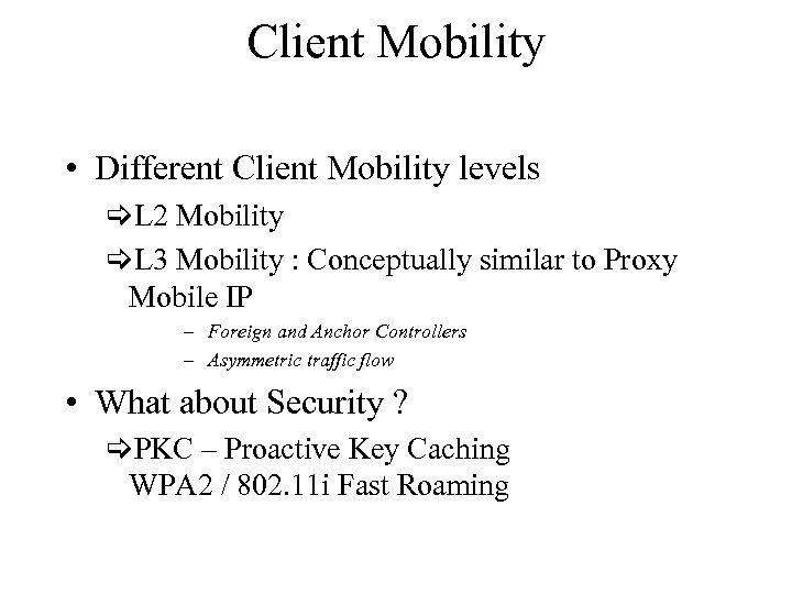 Client Mobility • Different Client Mobility levels [L 2 Mobility [L 3 Mobility :