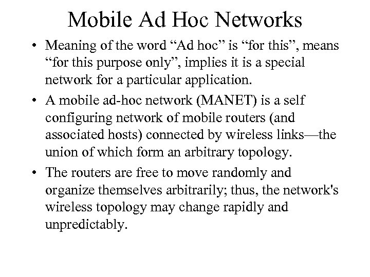 """Mobile Ad Hoc Networks • Meaning of the word """"Ad hoc"""" is """"for this"""","""
