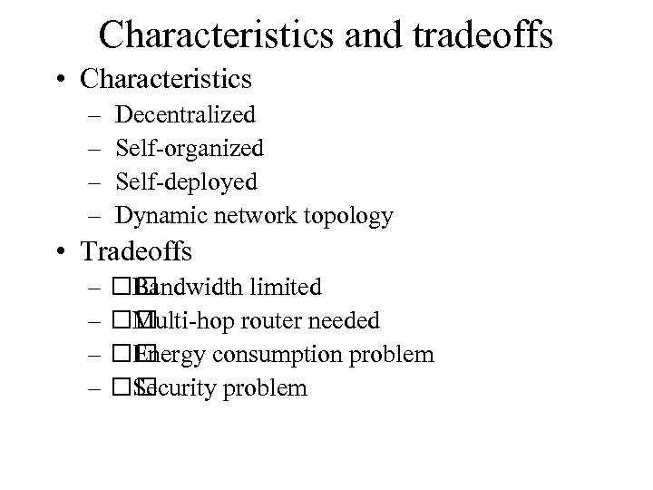 Characteristics and tradeoffs • Characteristics – – Decentralized Self-organized Self-deployed Dynamic network topology •