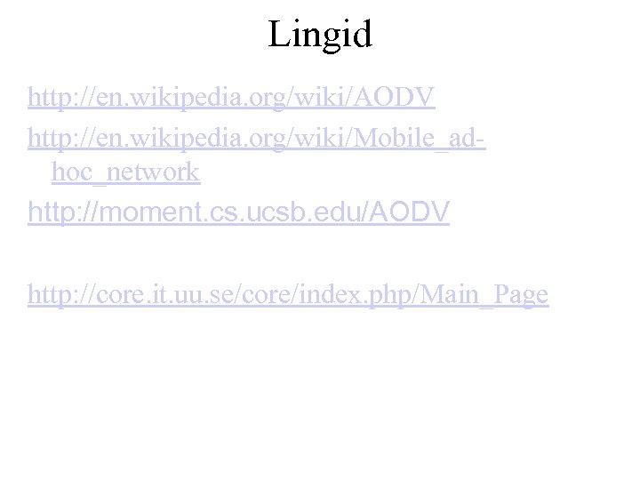 Lingid http: //en. wikipedia. org/wiki/AODV http: //en. wikipedia. org/wiki/Mobile_adhoc_network http: //moment. cs. ucsb. edu/AODV