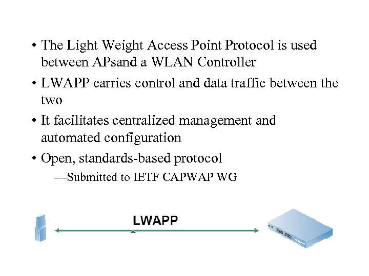 • The Light Weight Access Point Protocol is used between APsand a WLAN
