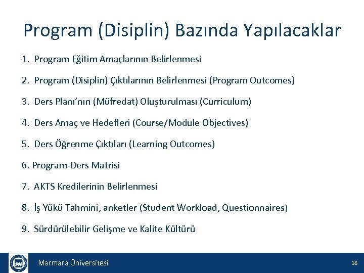 Program (Disiplin) Bazında Yapılacaklar 1. Program Eğitim Amaçlarının Belirlenmesi 2. Program (Disiplin) Çıktılarının Belirlenmesi