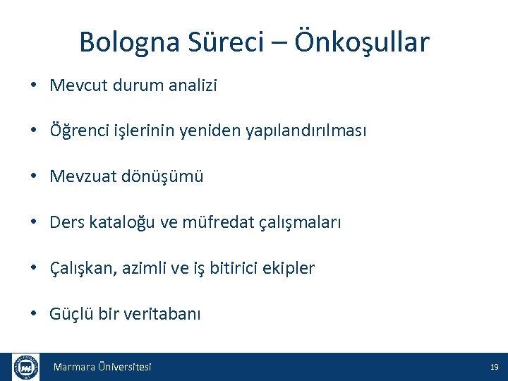 Bologna Süreci – Önkoşullar • Mevcut durum analizi • Öğrenci işlerinin yeniden yapılandırılması •