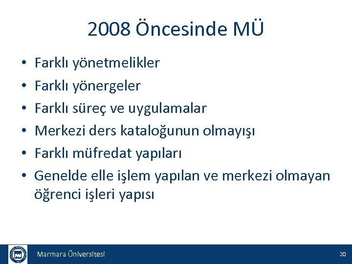 2008 Öncesinde MÜ • • • Farklı yönetmelikler Farklı yönergeler Farklı süreç ve uygulamalar