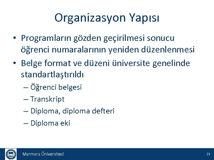 Organizasyon Yapısı • Programların gözden geçirilmesi sonucu öğrenci numaralarının yeniden düzenlenmesi • Belge format