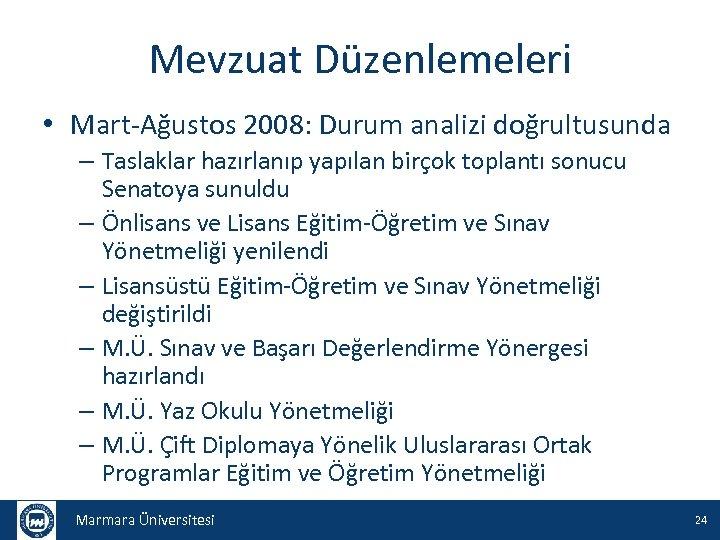 Mevzuat Düzenlemeleri • Mart-Ağustos 2008: Durum analizi doğrultusunda – Taslaklar hazırlanıp yapılan birçok toplantı