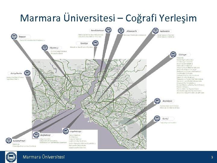 Marmara Üniversitesi – Coğrafi Yerleşim Marmara Üniversitesi 3