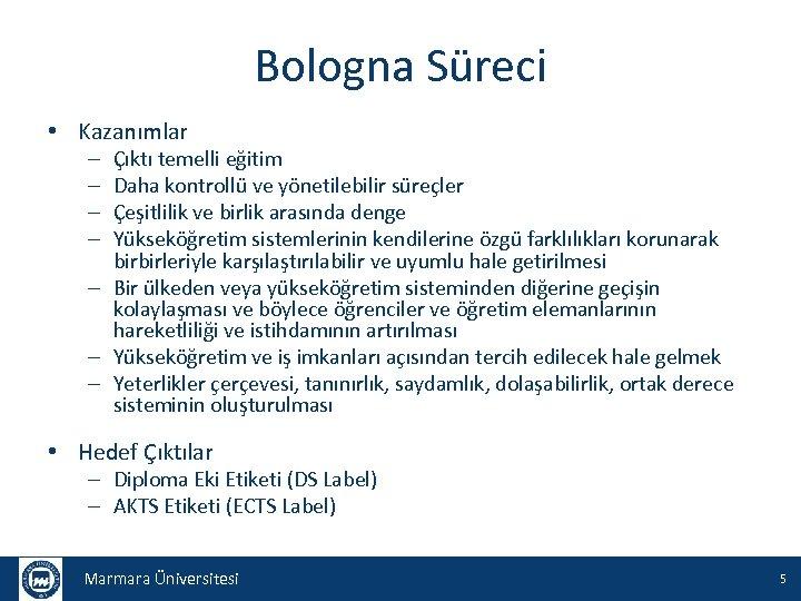 Bologna Süreci • Kazanımlar Çıktı temelli eğitim Daha kontrollü ve yönetilebilir süreçler Çeşitlilik ve