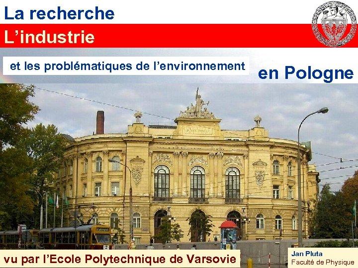 La recherche L'industrie et les problématiques de l'environnement en Pologne Jan Pluta L'usine Institute