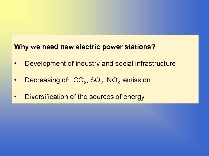 Why we need new electric power stations? • Development of industry and social infrastructure