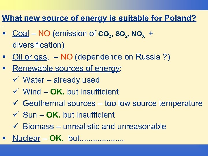What new source of energy is suitable for Poland? § Coal – NO (emission