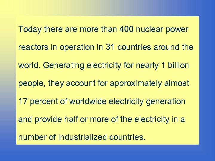 Today there are more than 400 nuclear power reactors in operation in 31 countries