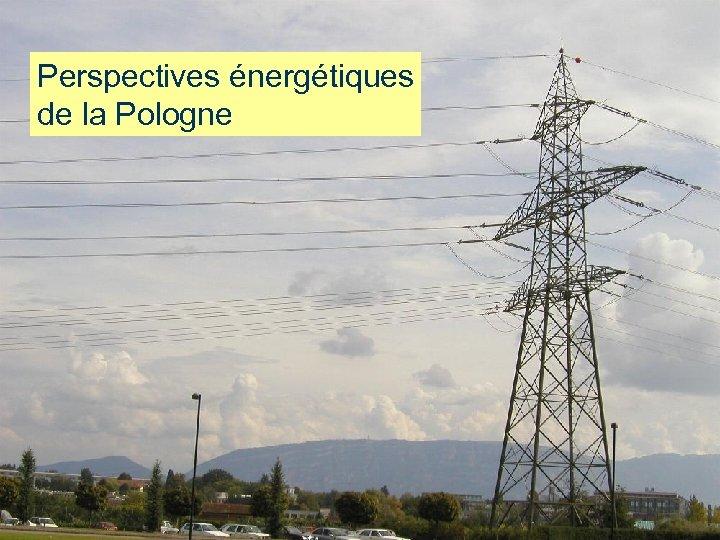 Perspectives énergétiques de la Pologne