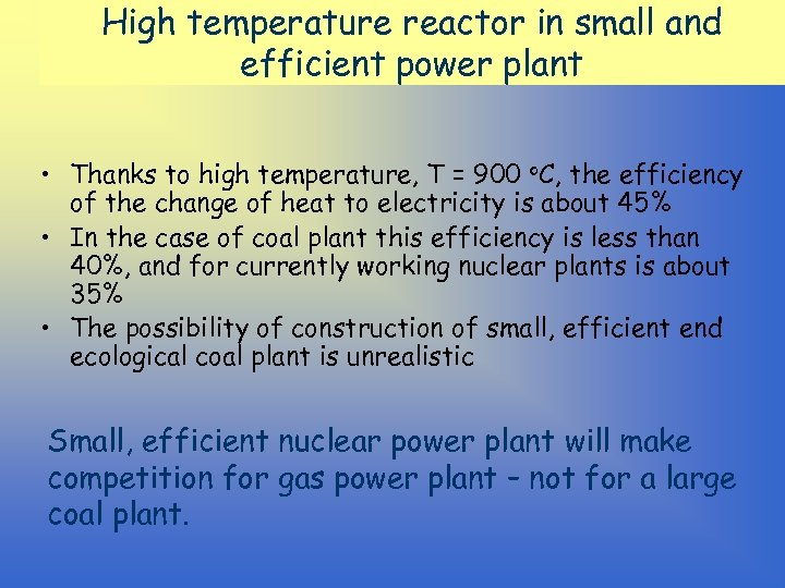 High temperature reactor in small and efficient power plant • Thanks to high temperature,