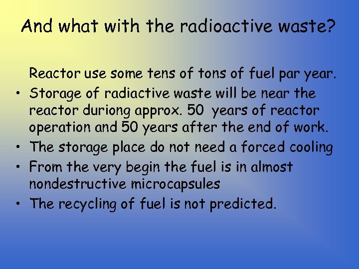 And what with the radioactive waste? • • Reactor use some tens of tons