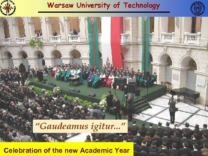 "Warsaw University of Technology ""Gaudeamus igitur. . . "" Celebration of the new Academic"