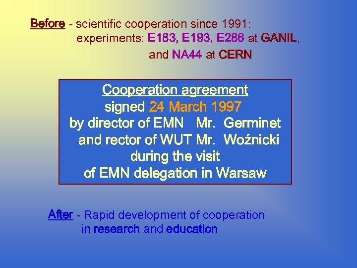 Before - scientific cooperation since 1991: experiments: E 183, E 193, E 286 at