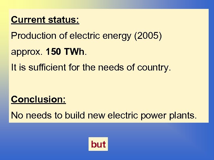 Current status: Production of electric energy (2005) approx. 150 TWh. It is sufficient for