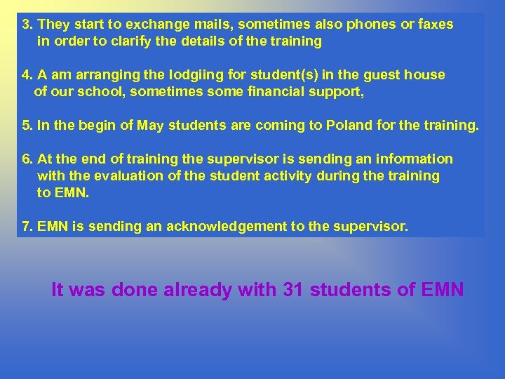 3. They start to exchange mails, sometimes also phones or faxes in order to