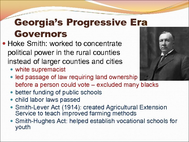 Georgia's Progressive Era Governors Hoke Smith: worked to concentrate political power in the rural